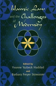 Islamic Law and the Challenges of Modernity ebook by Yvonne Yazbeck Haddad,Barbara Freyer Stowasser