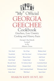 """My"" Official Georgia Geechee Cookbook - Geechees, Low Country Cooking and History Facts ebook by Sharon Kaye Hunt, RD"