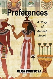 Preferences - a story of Ancient Egypt ebook by Olga Borisova