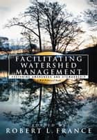 Facilitating Watershed Management ebook by Robert L. France