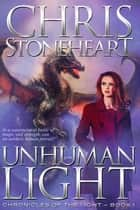 Unhuman Light ebook by Chris Stoneheart