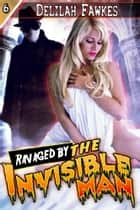 Ravaged by the Invisible Man! ebook by