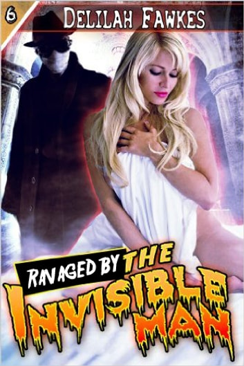 Ravaged by the Invisible Man! ebook by Delilah Fawkes