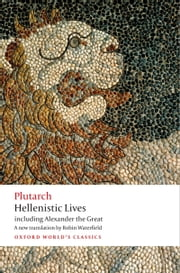 Hellenistic Lives: including Alexander the Great ebook by Plutarch,Robin Waterfield