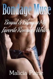 Bondage Muse: Bound & Blowing My Favorite Romance Writer - Bondage Muse, #1 ebook by Malicia Paine