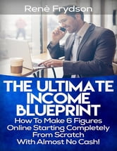 The Ultimate Income Blueprint ebook by Rene Frydson