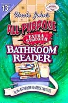 Uncle John's All-Purpose Extra Strength Bathroom Reader ebook by Bathroom Readers' Institute