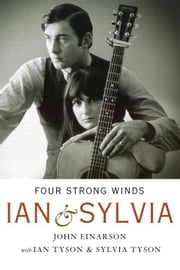 Four Strong Winds - Ian and Sylvia ebook by John Einarson