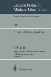 AIME 89 - Second European Conference on Artificial Intelligence in Medicine, London, August 29th–31st 1989. Proceedings ebook by Jim Hunter,John Cookson,Jeremy Wyatt