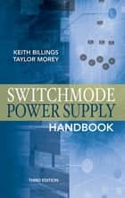 Switchmode Power Supply Handbook 3/E ebook by Keith Billings, Taylor Morey