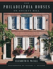 Old Philadelphia Houses on Society Hill, 1750–1840 ebook by Elizabeth B. McCall,Michael Maicher