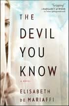 The Devil You Know - A Novel ebook by Elisabeth de Mariaffi