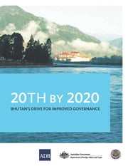 20th by 2020 - Bhutan's Drive for Improved Governance ebook by Asian Development Bank
