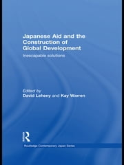 Japanese Aid and the Construction of Global Development - Inescapable Solutions ebook by David Leheny,Kay Warren