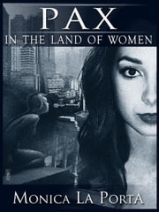 Pax In the Land of Women - The Ginecean Chronicles, #3 ebook by Monica La Porta