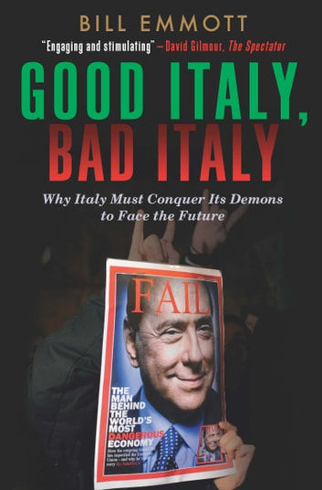 Good Italy, Bad Italy - Why Italy Must Conquer Its Demons to Face the Future ebook by Bill Emmott