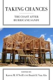 Taking Chances - The Coast after Hurricane Sandy ebook by Professor Karen M. O'Neill, Daniel J. Van Abs, Ph.D.,...