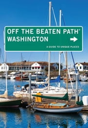 Washington Off the Beaten Path(r): A Guide to Unique Places ebook by Ernst, Chloe