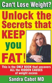 Cant Lose Weight? Unlock the secrets that keep you fat ebook by Sandra Cabot MD