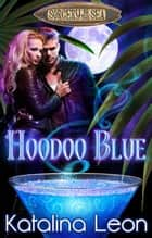 Hoodoo Blue - Sorcery By The Sea, #1 ebook by Katalina Leon