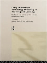 Using IT Effectively in Teaching and Learning - Studies in Pre-Service and In-Service Teacher Education ebook by Niki Davis,Bridget Somekh