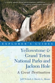 Explorer's Guide Yellowstone & Grand Teton National Parks and Jackson Hole: A Great Destination (Third Edition) (Explorer's Great Destinations) ebook by Sherry L. Moore,Jeff Welsch