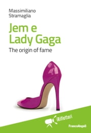 Jem e Lady Gaga. The origin of fame ebook by Massimiliano Stramaglia