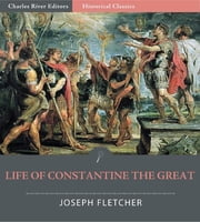 Life of Constantine the Great ebook by Joseph Fletcher