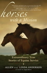 Horses with a Mission - Extraordinary True Stories of Equine Service ebook by Allen Anderson,Linda Anderson