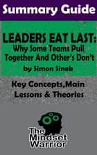 Summary: Leaders Eat Last: Why Some Teams Pull Together and Others Don't: by Simon Sinek | The MW Summary Guide - ( Leadership, Company Culture, Entrepreneurship, Productivity ) ebook by The Mindset Warrior