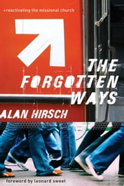 Forgotten Ways, The ebook by Alan Hirsch