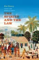The Spirits and the Law - Vodou and Power in Haiti ebook by Kate Ramsey