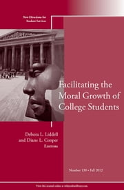 Facilitating the Moral Growth of College Students - New Directions for Student Services, Number 139 ebook by