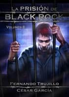 La prisión de Black Rock: Volumen 8 ebook by Fernando Trujillo, César García Muñoz