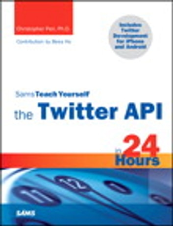 Sams Teach Yourself the Twitter API in 24 Hours ebook by Christopher Peri,Bess Ho