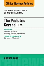 The Pediatric Cerebellum, An Issue of Neuroimaging Clinics of North America, ebook by Thierry A. G. M. Huisman,Andrea Poretti
