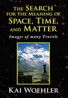 The Search for the Meaning of Space, Time, and Matter ebook by Kai Woehler