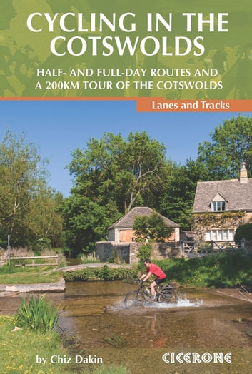 Cycling in the Cotswolds - 21 half and full-day cycle routes, and a 4-day 200km Tour of the Cotswolds ebook by Chiz Dakin