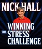 Winning the Stress Challenge ebook by Nick Hall
