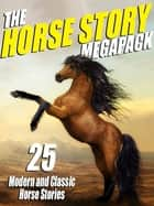The Horse Story Megapack - 25 Exciting Equine Tales, Old and New eBook by Mark Twain, Arthur Conan Doyle