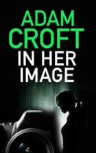 In Her Image ebook by Adam Croft