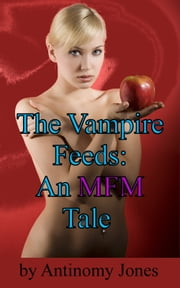 The Vampire Feeds: An MFM Tale ebook by Antinomy Jones