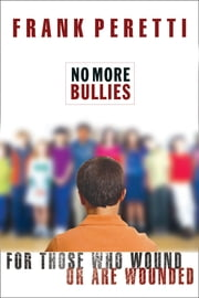 No More Bullies - For Those Who Wound or Are Wounded ebook by Frank Peretti