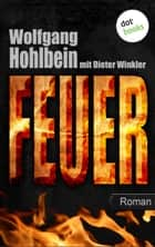 Feuer - Roman. Elementis - Band 2 ebook by Wolfgang Hohlbein, Dieter Winkler