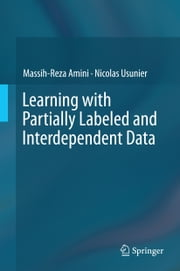 Learning with Partially Labeled and Interdependent Data ebook by Massih-Reza Amini, Nicolas Usunier