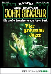John Sinclair - Folge 1834 - Vier grausame Jäger ebook by Jason Dark