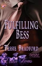 Fulfilling Bess ebook by Tessie Bradford