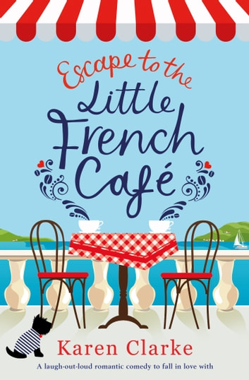 Escape to the Little French Cafe - A laugh out loud romantic comedy to fall in love with ebook by Karen Clarke