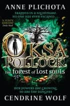 Oksa Pollock: The Forest of Lost Souls ebook by Anne Plichota, Cendrine Wolf