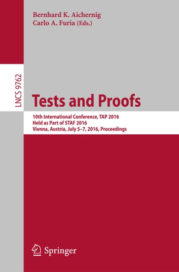 Tests and Proofs - 10th International Conference, TAP 2016, Held as Part of STAF 2016, Vienna, Austria, July 5-7, 2016, Proceedings ebook by